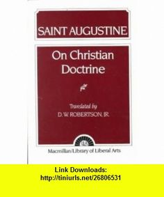 On Christian Doctrine (9780672602627) MacMillan / Library of Liberal Arts, Saint Augustine, D. W. Robertson , ISBN-10: 0672602628  , ISBN-13: 978-0672602627 ,  , tutorials , pdf , ebook , torrent , downloads , rapidshare , filesonic , hotfile , megaupload , fileserve