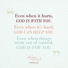 Even when it hurts, God is with you. Even when it's hard, god can help you. Even when things seem out of control, God is for you. - Tony Evans and Chrystal Evans Hurst #KingdomWoman TonyEvans.org ChrystalEvansHurst.com