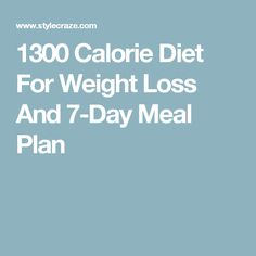 1300 Calorie Diet For Weight Loss And 7-Day Meal Plan