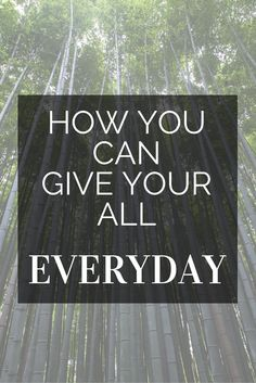 How you can give your all EVERDAY