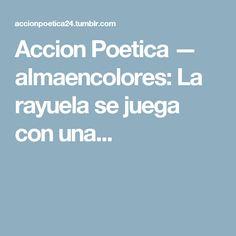 Accion Poetica — almaencolores:     La rayuela se juega con una...