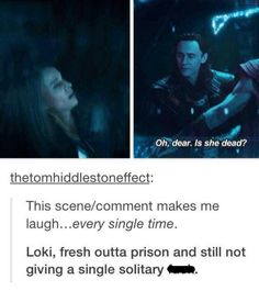 "Loki: ""Oh, dear. Is she dead?"" ""This scene/comment makes me laugh… every single time."" ""Loki, fresh outta prison and still not giving a single solitary care."""