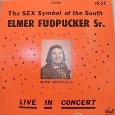 """FUDPUCK YOU!: For a mere $6.95, you could treat yourself to """"the SEX Symbol of the South,"""" Elmer Fudpucker Sr. This was his """"live in concert"""" album, which apparently gave the legendary Allman Brothers Live at the Fillmore East album a run for its money."""