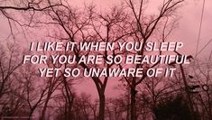 """#THE1975 / / #LOVEME / / """"I LIKE IT WHEN YOU SLEEP FOR YOU ARE SO BEAUTIFUL YET SO UNAWARE OF IT"""""""