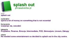 #shopping #phrasalverbs.pl, word: #splash out, explanation: spend a lot of money on something that is not essential, translation: szarpnąć się, zaszaleć