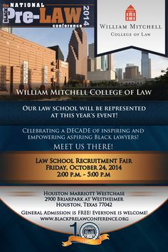 William Mitchell College of Law will be represented at this year's Law School Recruitment Fair at the 10th Annual National Black Pre-Law Conference on Friday, October 24, 2014 from 2:00 p.m. until 5:00 p.m. at the Houston Marriott Westchase in Houston, Texas. Registration is FREE! We'd love to meet you there! http://www.blackprelawconference.org/ #blackprelawconference #recruitingfutureblacklawyers