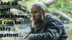 Teach me your ways, Ragnar.
