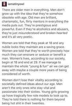Media proves this constantly by making a way younger woman the love interest of an old crusty man, as if men can't find companionship in a woman past her prime. Intersectional Feminism, Equal Rights, Patriarchy, Faith In Humanity, The Victim, Thought Provoking, Equality, Social Issues, Thoughts