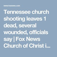 """Tennessee church shooting leaves 1 dead, several wounded, officials say   Fox News Church of Christ in Antioch, TN, masked gunman shot 6 people in a church. One person shot outside, found dead. One man confronted gunman, got pistol whipped for his trouble, but got his gun out of his car and went back in. Gunman self-terminated. Jesus said, """"...you have made my Father's House a den of robbers, and of thieves..."""" We can add murderers to the list. Report stated most victims over 60 yrs old."""