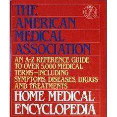 The American Medical Association Home Medical Encyclopedia: An A-Z Reference Guide to over 5000 Medical Terms (Volume ONE & TWO) by Charles B. Clayman 0394582489 9780394582481