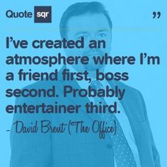 I've created an atmosphere where I'm a friend first, boss second. Probably entertainer third. - David Brent (The Office) #quotesqr #quotes #funnyquotes