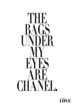 The #bags under my #eyes are #Chanel.