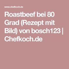 Roastbeef bei 80 Grad (Rezept mit Bild) von bosch123 | Chefkoch.de