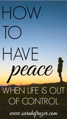 How to Have Peace, When Life is Out of Control - Sarah E. Frazer
