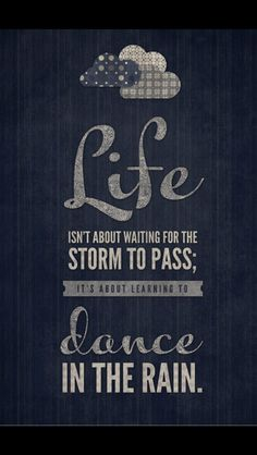 Dance in the rain. #quotes
