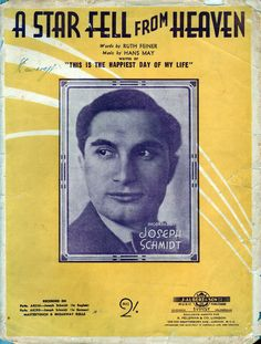 A Star Fell From Heaven. 1934. Words by Ruth Feiner, Music by Hans May. Featured here, and recorded on Parlophone, by Joseph Schmidt, ( 1904–1942) an Austro-Hungarian and Romanian  Jewish tenor and actor. He was born in Davideny  village in the province of Austria-Hungary, now part of Ukraine. He made many records, first for Ultraphone, then for Odeon/Parlophone,  and was featured in many radio broadcasts and acted in several movies in both German and English. Joseph Schmidt, Several Movies, Austro Hungarian, Vintage Sheet Music, Day Of My Life, The Province, Hungary, Austria, Ukraine