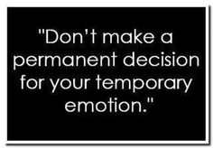 don't make a permanent decision for your temporary emotion - Google Search