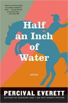 Half an Inch of Water: Stories: Percival Everett: 9781555977191: Amazon.com: Books