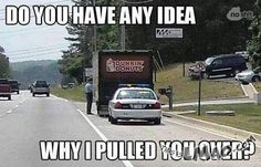 Hahaha, OMG look at this Why did i pull you over? | #pull, #over, #donuts, #cops, #funny