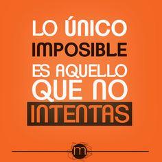 Lo único imposible es aquello que no intentas...