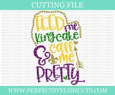 Design: Feed Me King Cake And Call Me Pretty - Mardi Gras SVG, DXF, PNG, Eps Files for Cameo or Cricut - Louisiana Svg, Fat Tuesday Svg, Beads Svg File Types: SVG, DXF, PNG and EPS for cutting machines such as Silhouette Cameo or Cricut Tip: SVGs only work with the Designer