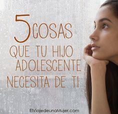 5 Cosas que tu hijo adolescente necesita de ti | El viaje de una mujer