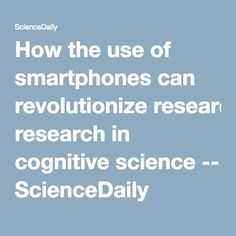 How the use of smartphones can revolutionize research in cognitive science -- ScienceDaily