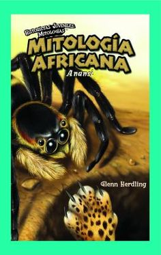Mitología Africana : Anansi, by (GlennHerdling, :Rosen Classroom, 2009). The African myth of Anansi, depicted in graphic novel format.