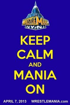 Keep Calm and MANIA ON!! April 7 is just days away!  #WrestleMania