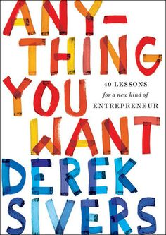ANYTHING YOU WANT by Derek Silvers -- Finally available in bookstores, the Portfolio edition of Derek Sivers's iconic and bestselling manifesto on lessons learned while becoming an entrepreneur.