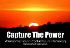 Solar Products For Camping! Bring your own water and power, harness the energy of the sun, while dispersed camping off-the-grid in remote locations with these cool solar gadgets for tent and RV camping. http://www.campingforfoodies.com/solar-products-for-camping/