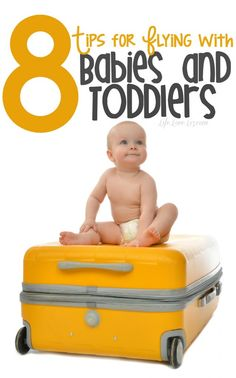 8 Tips for Flying with Babies and Toddlers . These are must know for your next plane trip with your baby, these tips can help make travel painless!