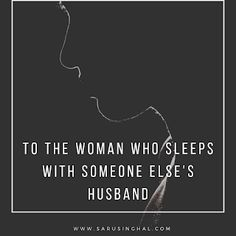 To the woman who sleeps with someone else's husband Divorce, Marriage, Karma Chameleon, Married Man, Sleep Quotes, Saying Sorry, Never Sleep, Men Quotes, Someone Elses