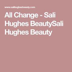All Change - Sali Hughes BeautySali Hughes Beauty