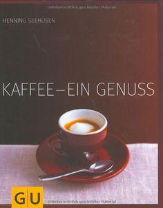Kaffee - ein Genuss (GU Für den Genuss) von Henning Seehusen http://www.amazon.de/dp/3774269939/ref=cm_sw_r_pi_dp_K3GXub0PN25HQ