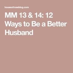 MM 13 & 14: 12 Ways to Be a Better Husband