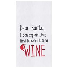 Dear Santa, I can explain . but first let's drink some WINE! Flour sack hand towel features embroidered sentiment and coordinating holiday artwork. Usually ships next day. Size: x Material: Cotton Color: White/Red
