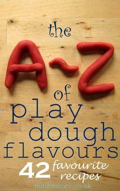 apple pie play dough, chocolate play dough, edible play dough, gingerbread play dough, herb play dough, jello play dough...nutella play dough, vanilla play dough, zingy peppermint play dough. The A-Z of play dough recipes!