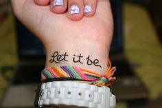 Let it be tattoo. I cant control every thing so I just to 'let it be'.