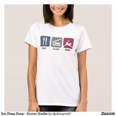 Eat Sleep Deny - Soccer Goalie T-Shirt