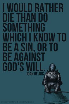 "St. Joan of Arc - ""I would rather die than do something which I know to be a sin, or to be against God's will."" ~ AnaStpaul - Quote/s of the Day - May 30, 2017"