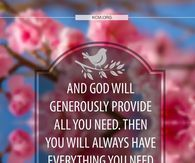 And God will generously provide all you need....