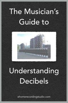 The Musician's Guide to Understanding Decibels