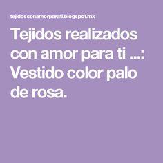 Tejidos realizados con amor para ti ...: Vestido color palo de rosa.