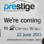 OPENING PRESTIGE IMAGE MOTORCARS AT CIPUTRA WORLD 1 ( LOTTE SHOPPING AVENUE ) GF , JL.Prof.Dr.Satrio Kav 3-5 , Kuningan