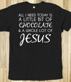 All I need today is chocolate and Jesus tee t shirt tshirt