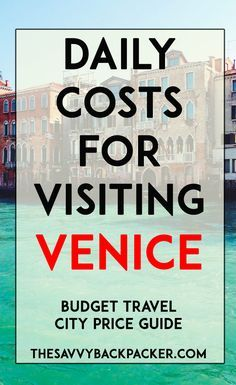 The daily costs of to visit Venice. Tips for estimating the price of food, hostels, hotels, attractions, museums, alcohol, & more — City Price Guide Series