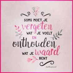 sometimes you have to forget what you feel and remember what you are worth .- soms moet je vergeten wat je voelt en onthouden wat je waard bent, justbeyou sometimes you have to forget what you feel and remember what you are worth, justbeyou -