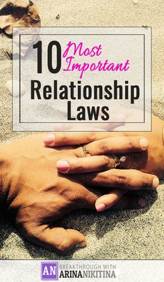 ere are the 10 Most Important Relationship Laws that will help you to have exciting, meaningful and fulfilling relationships!