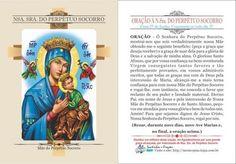 *Nossa Senhora do Perpétuo Socorro * Mãe do Perpétuo Socorro. Festa 27 de Junho. Comemora-se todo dia 27. ORAÇÃO - Ó Senhora do Perpétuo Socorro, mostrai-nos que sois verdadeiramente nossa Mãe obtendo-me o seguinte benefício: (peça a gra...